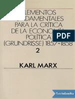 Elementos fundamentales para la critica de la Economia Politica Grundrisse 18571858 Vol 2 - Karl Marx.pdf