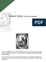 Valiant Vicky, The Brave Weaver