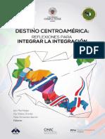 Destino Centroamerica Reflexiones Para Integrar La Integracion