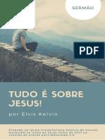 Tudo é Sobre Jesus - Elvis Kelvin