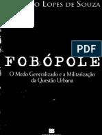 Marcelo Lopes de Souza - Fobópole - o medo generalizado e a militarização da questão urbana