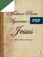 Robert Murray MCheyne - Motivos para agarrar-se a Jesus.pdf