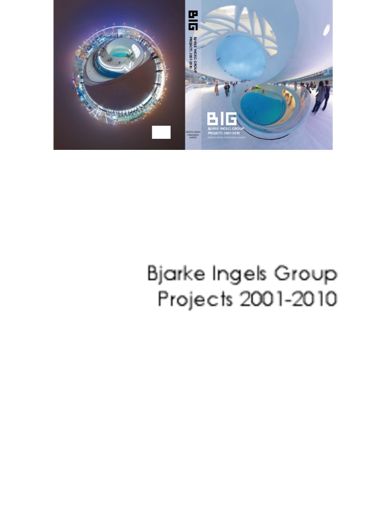BIG: Bjarke Ingels Group Projects 2001-2010