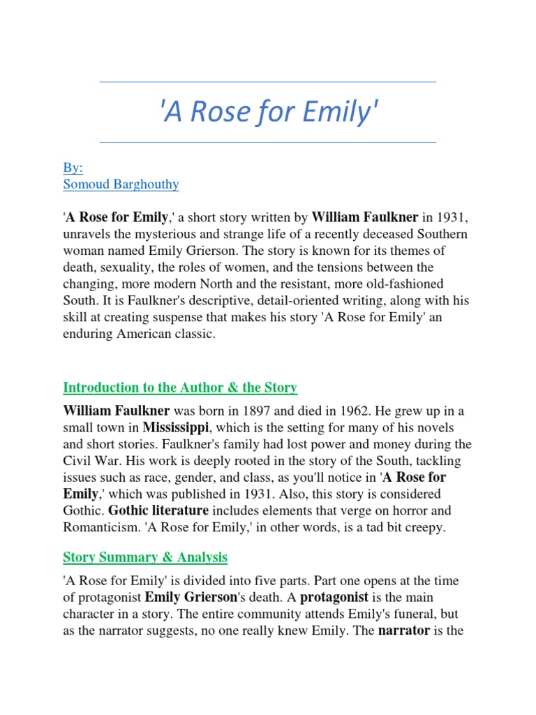 "summary of a rose for emily William faulkner begins his short story, ""a rose for emily"" with the funeral of the main character, emily grierson (30) emily is a quiet woman it is said that nobody has."