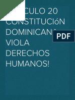 ¡Artículo 20 de la constitución Dominicana posiblemente  viola la Declaración Universal de los Derechos Humanos!
