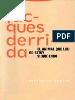 Derrida Jacques - El Animal Que Luego Estoy Si(Gui)endo.pdf