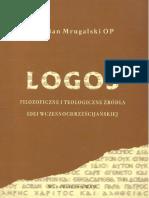 Damian Mrugalski OP Logos Filozoficzne i Teologiczne Źródła Idei Wczesnochrześcijańskiej, Kraków 2006