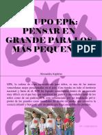 Grupo EPK, Pensar en Grande Para Los Más Pequeños