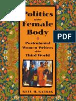 Katrak, Ketu - Politics of the Female Body, Postcolonial Women Writers of the Third World.pdf
