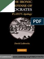 David M. Leibowitz The Ironic Defense of Socrates Platos Apology.pdf