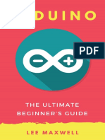 Arduino the Ultimate Beginner's Guide by Lee Maxwell