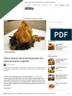 Cómo Cocinar Setas de Temporada Con Yema de Huevo Crujiente _ Gastronosfera