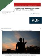 _Racismo, Armas y Leyes Asesinas__ Cómo Estados Unidos Contribuyó a Crear La Violencia Del Narco en México - BBC Mundo