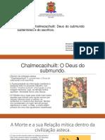 Chalchiuhtlicue - Power point (Mito do Deus do Submundo).pptx