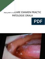 Recapitulare Examen Practic Patologie Orala