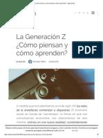 La Generación Z ¿Cómo Piensan y Cómo Aprenden