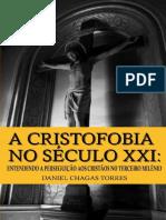 A Cristofobia no Século XXI – Daniel Chagas Torres