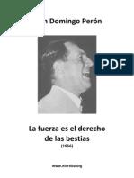 Perón, Juan D - La fuerza es el derecho de las bestias