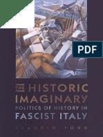 (Toronto Italian Studies) Claudio Fogu-The Historic Imaginary_ Politics of History in Fascist Italy-University of Toronto Press (2003)