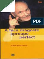 A Face Dragoste Aproape Perfect - Bebe Mihaiescu