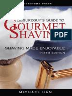 Leisureguy's Guide to Gourmet Shaving -  - Ham, Michael.pdf