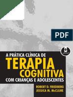 FRIEDBERG-McCLURE-A-Pratica-Clinica-Da-Terapia-Cognitiva-Com-Criancas-e-Adolescentes.pdf