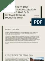 Exposición PROTOTIPO DE VIVIENDA BIOCLIMÁTICA VERNÁCULA PARA ZONAS ALTOANDINAS AFECTADAS POR LAS HELADAS EN MAZOCRUZ, PUNO
