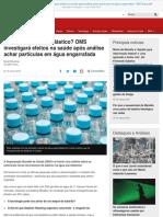 você está bebendo plástico oms investigará efeitos na saúde após análise achar partículas em água engarrafada - bbc brasil
