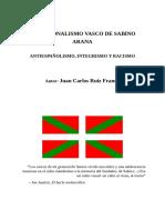 El Nacionalismo Vasco de Sabino Arana - Antiespañolismo Integrismo y Racismo