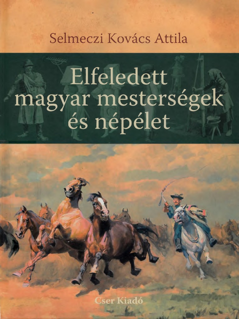 64a6dbc52487 Selmeczi Kovács Attila-Elfeledett magyar mesterségek és népélet.pdf