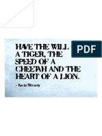 Have the Will of a Tiger, The Speed of a Cheetah and the Heart of a Lion.