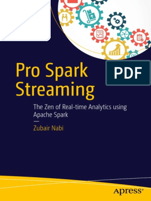 Pro Spark Streaming the Zen of Real-Time Analytics Using Apache