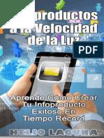 Infoproductos a La Velocidad de La Luz Aprende Cómo Crear Tu Infoproducto Exitoso en Tiempo Récord Helio Laguna