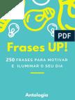 FRASES UP - 250 Frases Para Motivar e Iluminar o Seu Dia
