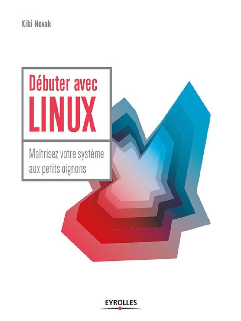 Debuter Avec Linux - Kiki Novak  Linux  Distribution Linux