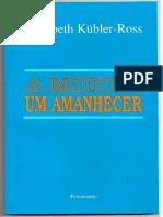 Elisabeth Kubler - Ross a Morte Um Amanhecer