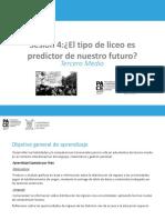 Sesión 4 - 3M - El Tipo de Liceo Es Predictor de Nuestro Futuro
