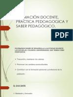 Formación Docente, Práctica Pedoagogica y Saber Pedagógico Presentación