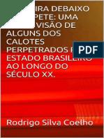 A Sujeira Debaixo Do Tapete_ Uma Breve Visao de Alguns Dos Calotes Perpetrados Pelo Estado Brasileiro Ao Longo Do Seculo Xx. - Rodrigo Silva Coelho