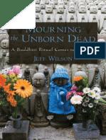 Jeff Wilson-Mourning the Unborn Dead a Buddhist Ritual Comes to America-Oxford University Press, USA (2009)