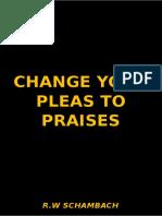 Change Your Pleas to Praises