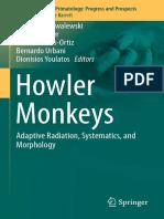 [Developments in Primatology_ Progress and Prospects] Martín M. Kowalewski, Paul a. Garber, Liliana Cortés-Ortiz, Bernardo Urbani, Dionisios Youlatos (Eds.) - Howler Monkeys_ Adaptive Radiation, Systematics, And Morp