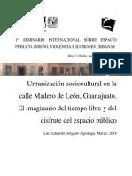 Urbanización Sociocultural en La Calle Madero de León, Guanajuato. El Imaginario Del Tiempo Libre y Del Disfrute Del Espacio Público - LEDA