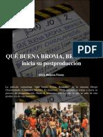 Erick Malpica Flores - QUÉ BUENA BROMA, BROMELIA Inicia Su Postproducción