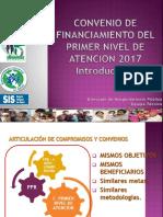 CONVENIO DE FINANCIAMIENTO DEL PRIMER NIVEL 2017 INTRODUCCION .pptx