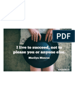 I Live to Succeed, Not to Please You or Anyone Else. – Marilyn Monroe