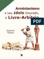 Contra o Arminianismo e Seu Ídolo Dourado o Livre Arbítrio -AugustusToplady.pdf