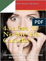 45 Años !Y No Me He Casado! - Alma Josefina Ramos Mendieta