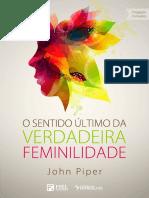O Sentido Último da Verdadeira Feminilidade - John Piper.pdf