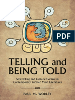 Telling and Being. Storytelling and Cultural Control in Contemporary Yucatec Maya Literatures by Paul Worley